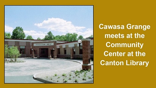 Cawasa Grange meets on the first Friday of each month at 1:00 PM at the Canton Community Center and Library, (Conference Room E), 40 Dyer Avenue, Collinsville, CT.